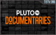 Pluto Documentaries